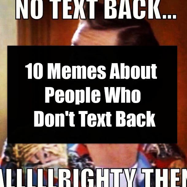 10 Memes About People Who Dont Text Back