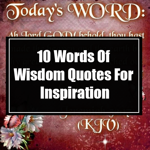 10 Words Of Wisdom Quotes For Inspiration