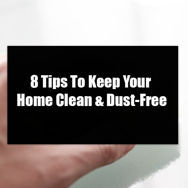 8 tips to keep your home clean dust free - Tips for dusting your home ...