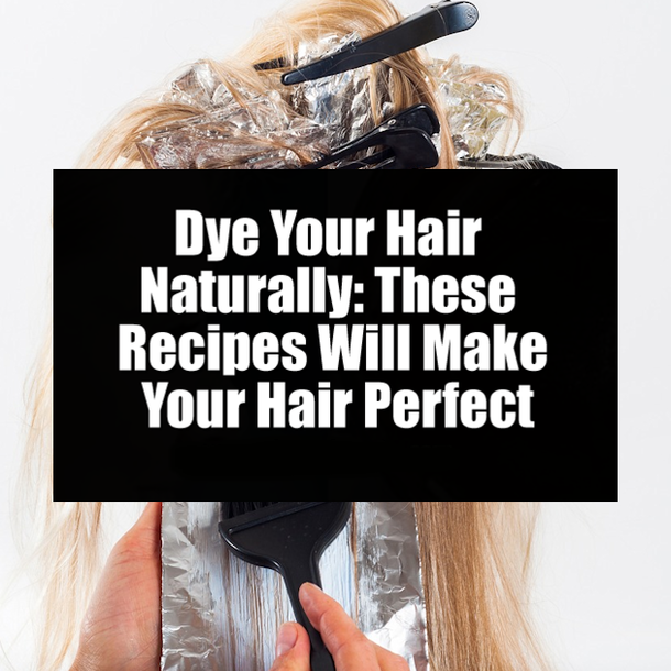 Dye Your Hair Naturally: These Recipes Will Make Your Hair