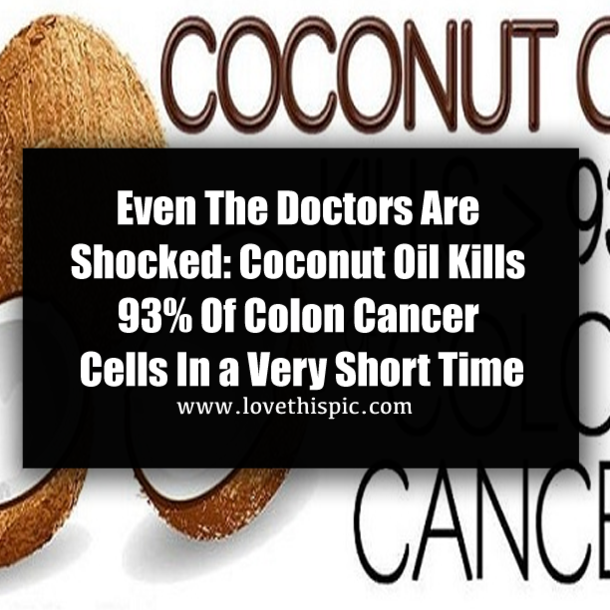Even The Doctors Are Shocked Coconut Oil Kills 93 Of Colon Cancer Cells In A Very Short Time