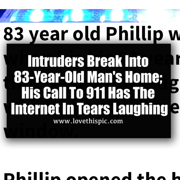 26 Viral News Stories That Would Break The Internet: Intruders Break Into 83-Year-Old Man's Home; His Call To