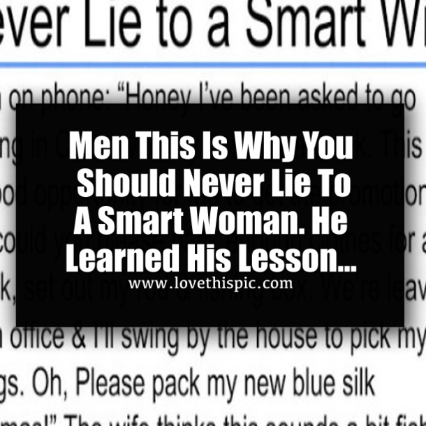 Men This Is Why You Should Never Lie To A Smart Woman. He