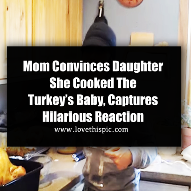mom convinces daughter she cooked the turkey's baby