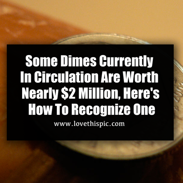 Some Dimes Currently In Circulation Are Worth Nearly 2