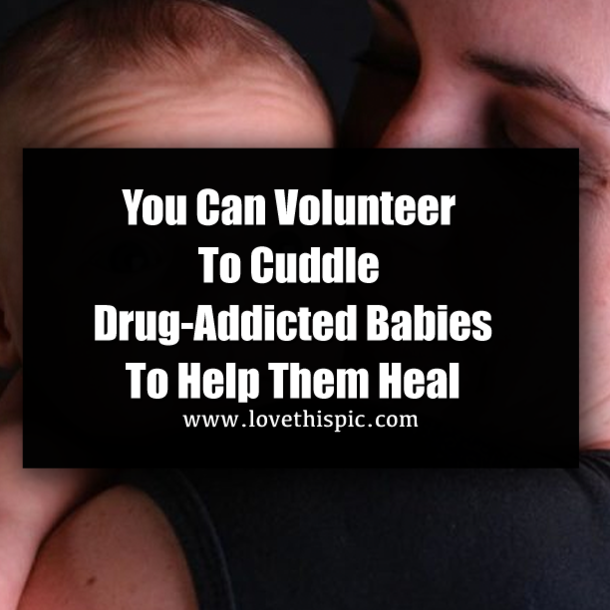 You Can Volunteer To Cuddle Drug Addicted Babies To Help