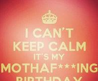 I Canu0027t Keep Calm Itu0027s My Birthday
