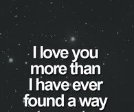 I Love You More Than I Love Myself Quotes Tumblr : 216544-I-Love-You-More-Than-I-Have-Ever-Found-A-Way-To-Say-To-You.jpg