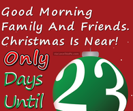 good morning only 23 days until christmas