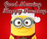 Good Morning Happy Tuesday Christmas Minion Quote