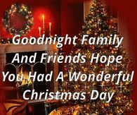 Goodnight Family And Friends Hope You Had A Wonderful Christmas Day