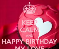 Keep Calm And Happy Birthday My Love