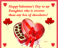 Happy Valentine's Day To My Daughter Who Is Sweeter Than Any Box Of Chocolates