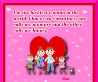 I'm The Luckiest Woman In The World. I Have Two Valentines, One Calls Me Mommy And The Other Calls Me Hunny