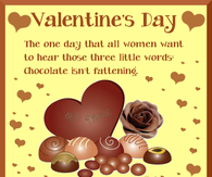 Valentine's Day: The One Day That All Women Want To Hear Those Three Little Words...Chocolate Isn't Fattening