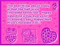 "Happy Valentine's Day Everyone! Or Should I Say ""Happy Half Price Chocolate Eve"""