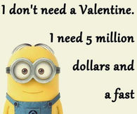 I Dont Need A Valentines I Need 5 Million Dollars And A Fast Metabolism
