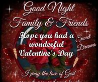 Goodnight Family And Friends Hope you Had A Wonderful Valentines Day