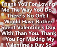 Thank You For Making My Valentineu0027s Day So Special I Love You