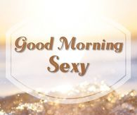 Sexy good morning quotes for her