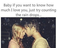 Baby If You Want To Know How Much I Love You Just Try Counting The Rain