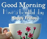 Good Morning Have A Beautiful Day Happy Friday
