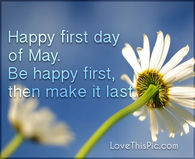 First Day Of May Quotes Pictures, Photos, Images, and Pics for