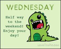 Wednesday Halfway To The Weekend!