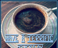 Have A Terrific Tuesday Coffee Image