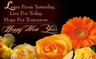 Learn from yesterday, live for today, hope for tomorrow. Happy New Year