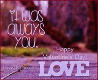 It was always you Happy Valentine's Day