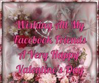 Wishing All My Facebook Friends A Happy Valentine's Day