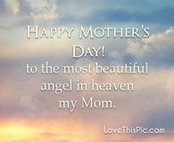mothers day quotes to the most beautiful angel