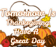 Tomorrow is Thanksgiving, Have A Great Day