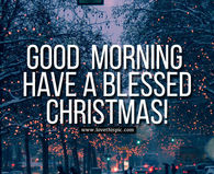 good morning have a blessed christmas - Have A Blessed Christmas
