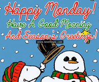 happy monday have a good morning and seasons greetings