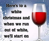 heres to a white christmas and when we run out of white we will start on - Funny Christmas Photos
