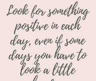 Look For Something Positive In Each Day