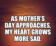Sad Mothers Day Quotes Pictures, Photos, Images, and Pics for